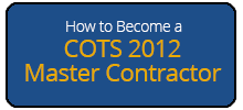 How to Become a COTS 2012 Master Contractor