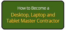 How to Become a Desktop, Laptop and Tablet Master Contractor