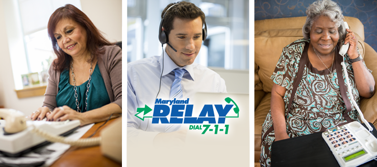 Maryland Relay: Dial 7-1-1 if you, or a loved one have difficulty using a standard phone